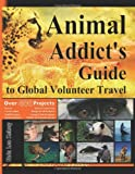 img - for Animal Addict's Guide to Global Volunteer Travel: The Ultimate Reference for Helping Animals Along the Road Best Traveled book / textbook / text book