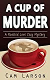 A Cup of Murder (A Roasted Love Cozy Mystery Book 1)