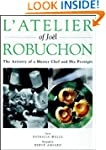 L'Atelier of Joel Robuchon: The Artis...