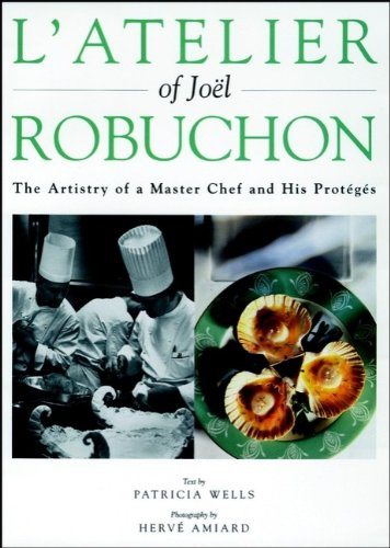 L'Atelier of Joel Robuchon: The Artistry of a Master Chef and His Proteges PDF