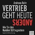 Vertrieb geht heute anders: Wie Sie den Kunden 3.0 begeistern Hörbuch von Andreas Buhr Gesprochen von: Andreas Buhr, Thomas Balou Martin, Julia Beerhold