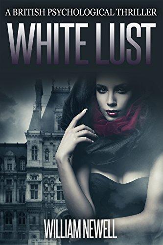 White Lust: A British Psychological Thriller (British Psychological Thriller, Psychological Thriller)