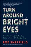 Rob Sheffield Turn Around Bright Eyes: A Karaoke Journey of Starting Over, Falling in Love, and Finding Your Voice
