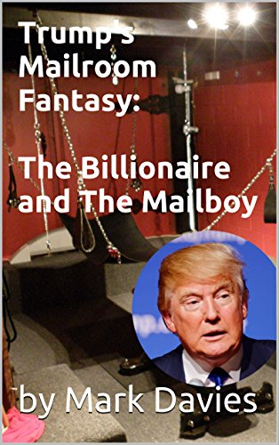 Trump's Mailroom Fantasy:  The Billionaire and The Mailboy