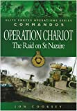 img - for Operation Chariot: The Raid on St. Nazaire (Elite Forces Operations Series) by Jon Cooksey (20-Jan-2004) Paperback book / textbook / text book