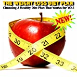 Choosing A Healthy Diet Plan That Works For YOU!