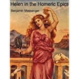 Helen in the Homeric Epicsby Benjamin Messenger