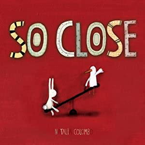 "Picture book for all grade levels - ""So Close"""