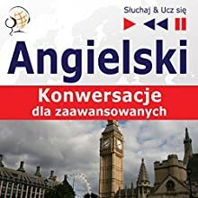 Konwersacje dla zaawansowanych - Angielski (Sluchaj & Ucz sie) Audiobook by Dorota Guzik, Dominika Tkaczyk Narrated by  Maybe Theatre Company