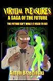 Virtual Pleasures: A Saga Of The Future