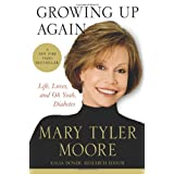Growing Up Again: Life, Loves, and Oh Yeah, Diabetesby Mary Tyler Moore