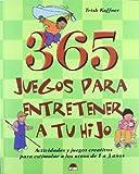 365 juegos para entretener a tu hijo: Actividades y juegos creativos para estimular a los niños de 1 a 3 años