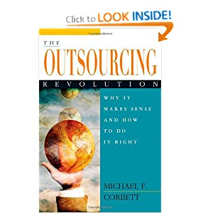 The Outsourcing Revolution: Why It Makes Sense and How to Do It Right Michael F. Corbett