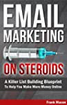 Email Marketing On Steroids: A Killer...