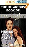 The Hilarious Book Of Twilight Memes And Jokes