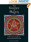 The Essence of Magick: A Wiccan's Gui...