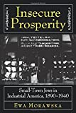img - for Insecure Prosperity: Small-Town Jews in Industrial America, 1890-1940 by Morawska, Ewa (1999) Paperback book / textbook / text book
