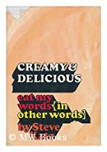 Creamy and delicious;: Eat my words (in other words)