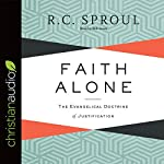Faith Alone: The Evangelical Doctrine of Justification | R.C. Sproul
