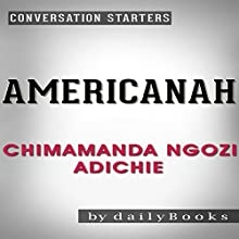 Americanah: A Novel by Chimamanda Ngozi Adichie   Conversation Starters   Livre audio Auteur(s) :  dailyBooks Narrateur(s) : Rich Mirocco