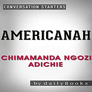 Americanah: A Novel by Chimamanda Ngozi Adichie | Conversation Starters Hörbuch von  dailyBooks Gesprochen von: Rich Mirocco