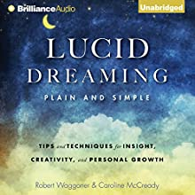 Lucid Dreaming, Plain and Simple: Tips and Techniques for Insight, Creativity, and Personal Growth (       UNABRIDGED) by Robert Waggoner, Caroline McCready Narrated by Mel Foster