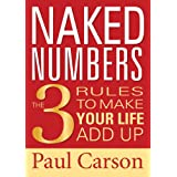 Naked Numbers  The Three Rules to Make Your Life Add Upby Paul Carson