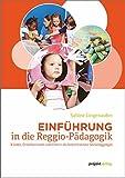 Einführung in die Reggio-Pädagogik: Kinder, Erzieherinnen und Eltern als konstitutives Sozialaggregat