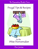 Frugal Tips and Recipes for the Wise Homemaker