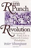 Rum Punch & Revolution: Taverngoing & Public Life in Eighteenth Century Philadelphia (Early American Studies)
