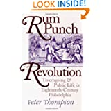 Rum Punch & Revolution: Taverngoing & Public Life in Eighteenth Century Philadelphia (Early American Studies)
