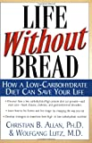 Life Without Bread: How a Low-Carbohydrate Diet Can Save Your Life (0658001701) by Christian B. Allan