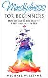 Mindfulness: Mindfulness for Beginners: How to Live in The Present, Stress and Anxiety Free (FREE Bonus Gift Included) (Mindfulness, Meditation, Buddh