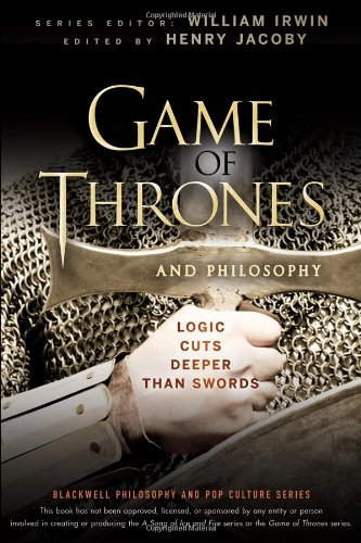 Henry Jacoby, ed., Game of Thrones and Philosophy: Logic Cuts Deeper Than Swords