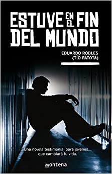 Estuve en el fin del mundo: EDUARDO (TIO PATOTA) ROBLES: 9786073115827
