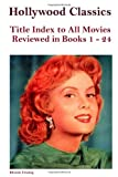 Hollywood Classics Title Index to All Movies Reviewed in Books 1-24 (0557720869) by Reid, John Howard