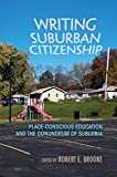 img - for Writing Suburban Citizenship: Place-Conscious Education and the Conundrum of Suburbia (Writing, Culture, and Community Practices) book / textbook / text book