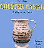 Chester Canal, The Old: A History and Guide (187226588X) by Gordon Emery