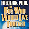 The Boy Who Would Live Forever Audiobook by Frederik Pohl Narrated by Oliver Wyman