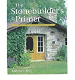 img - for BY Long, Charles ( Author ) [{ The Stonebuilder's Primer: A Step-By-Step Guide for Owner-Builders (REV & EXPANDED) By Long, Charles ( Author ) Oct - 01- 1998 ( Paperback ) } ] book / textbook / text book