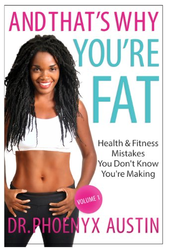And That's Why You're Fat, by Dr. Phoenyx Austin