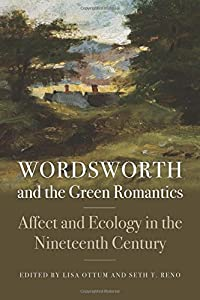 Wordsworth and the Green Romantics: Affect and Ecology in the Nineteenth Century (Becoming Modern: New Nineteenth-Century Studies)