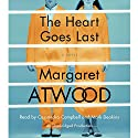 The Heart Goes Last: A Novel Audiobook by Margaret Atwood Narrated by Cassandra Campbell, Mark Deakins