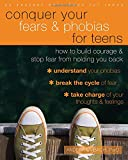 Conquer Your Fears and Phobias for Teens: How to Build Courage and Stop Fear from Holding You Back