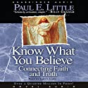 Know What You Believe: Connecting Faith and Truth (       UNABRIDGED) by Paul E. Little Narrated by Lloyd James