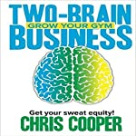 Two-Brain Business: Grow Your Gym | Chris Cooper