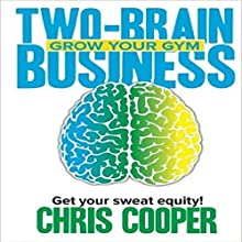 Two-Brain Business: Grow Your Gym Audiobook by Chris Cooper Narrated by Chris Cooper