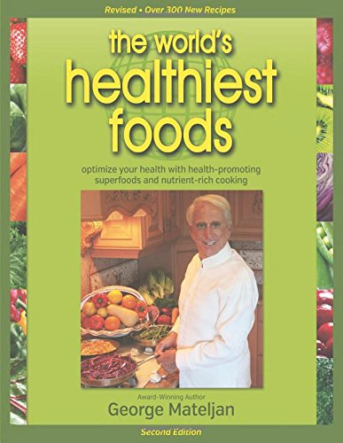 World's Healthiest Foods, 2nd Edition: The Force For Change To Health-Promoting Foods and New Nutrient-Rich Cooking PDF