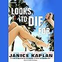 Looks to Die For (       UNABRIDGED) by Janice Kaplan Narrated by Renée Raudman