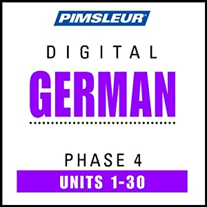 German Phase 4, Units 1-30: Learn to Speak and Understand German with Pimsleur Language Programs | [Pimsleur]